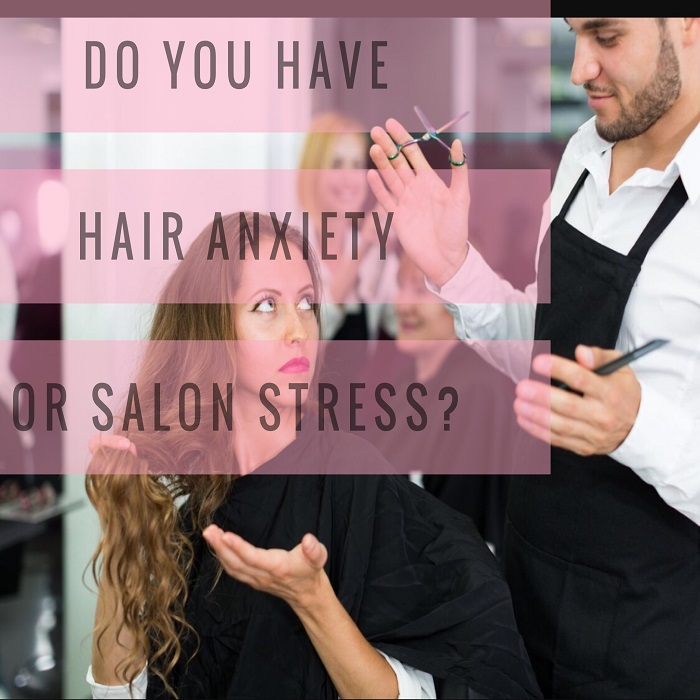 Do you have hair anxiety or salon stress?